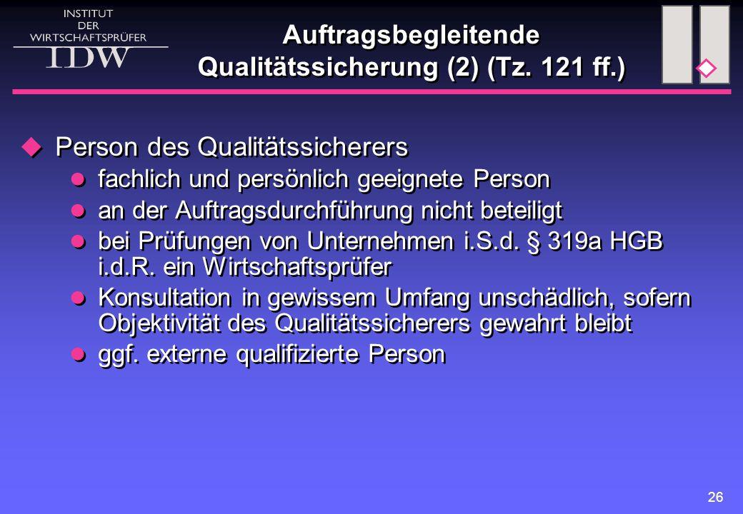 26 Auftragsbegleitende Qualitätssicherung (2) (Tz. 121 ff.)  Person des Qualitätssicherers fachlich und persönlich geeignete Person an der Auftragsdu