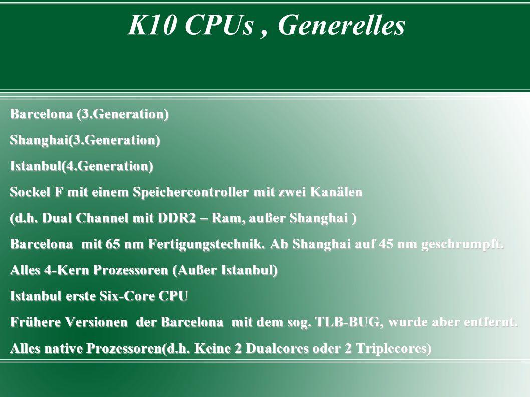 K10 CPUs, Generelles Barcelona (3.Generation) Shanghai(3.Generation)Istanbul(4.Generation) Sockel F mit einem Speichercontroller mit zwei Kanälen (d.h.