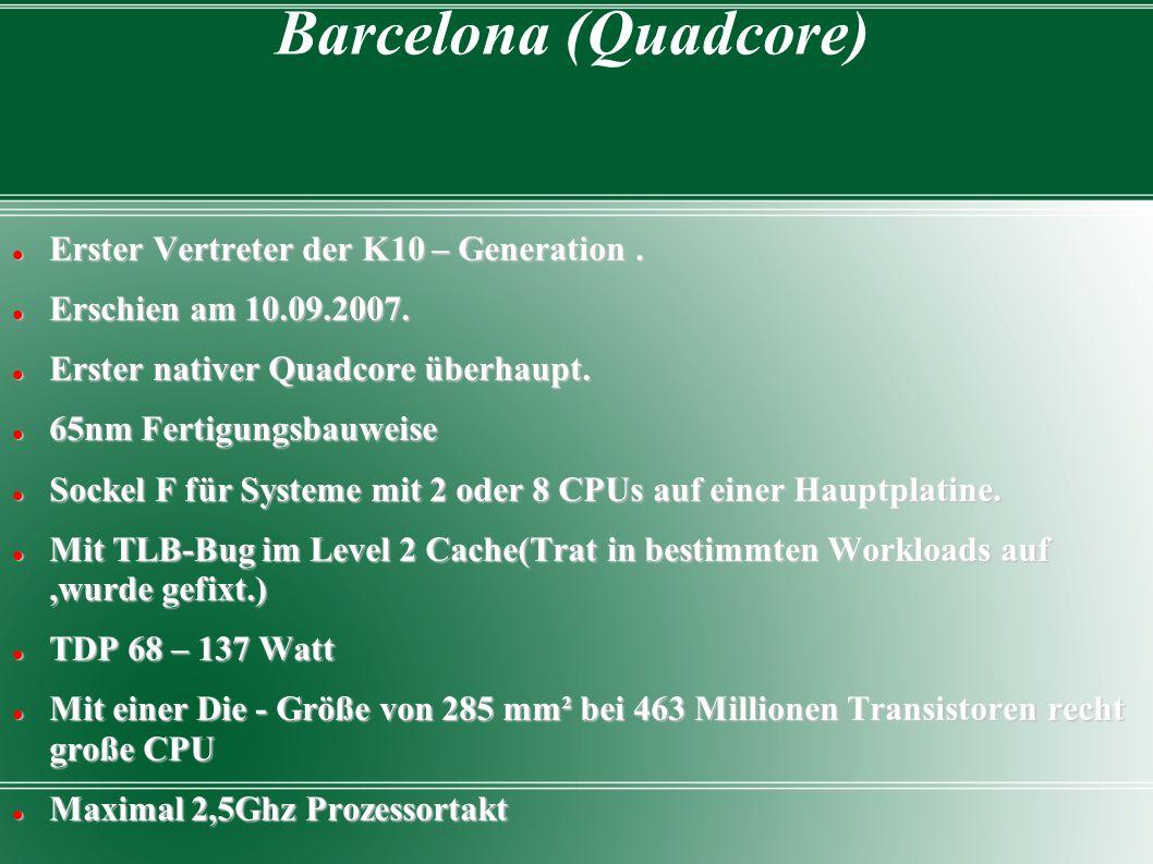 Barcelona (Quadcore) Erster Vertreter der K10 – Generation. Erster Vertreter der K10 – Generation. Erschien am 10.09.2007. Erschien am 10.09.2007. Ers