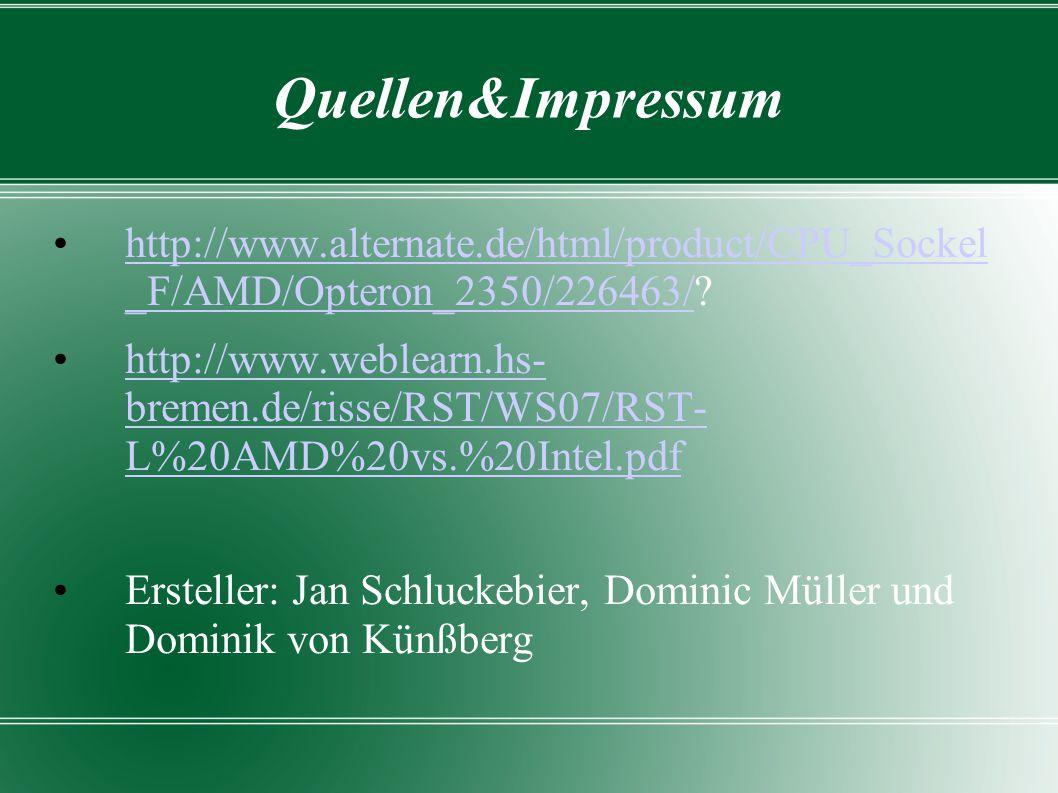 Quellen&Impressum http://www.alternate.de/html/product/CPU_Sockel _F/AMD/Opteron_2350/226463/?http://www.alternate.de/html/product/CPU_Sockel _F/AMD/O