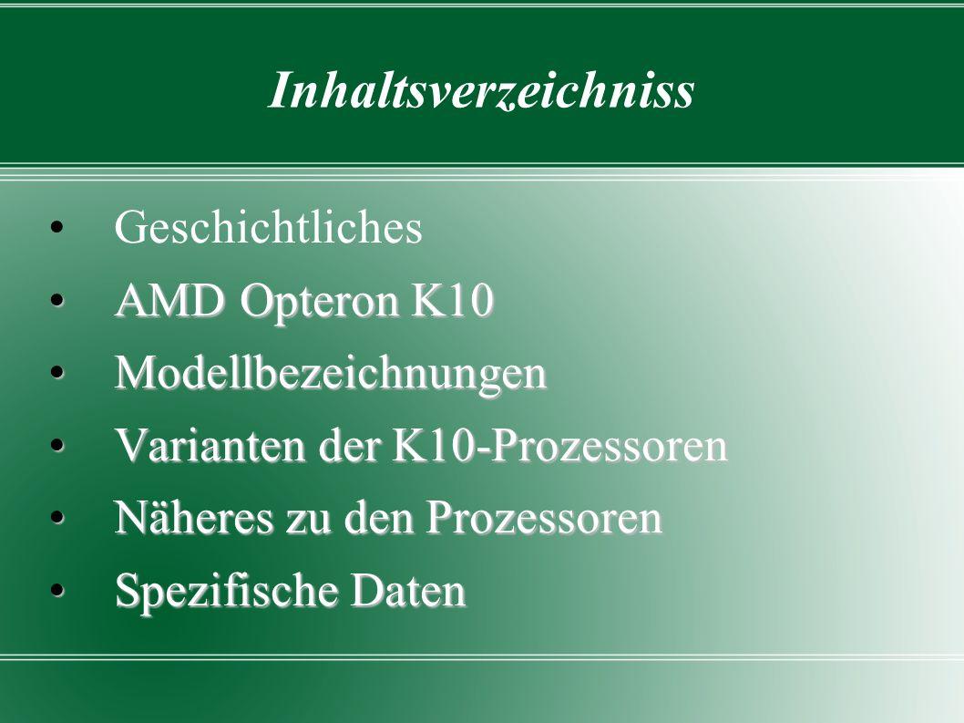 Inhaltsverzeichniss Geschichtliches AMD Opteron K10AMD Opteron K10 ModellbezeichnungenModellbezeichnungen Varianten der K10-ProzessorenVarianten der K