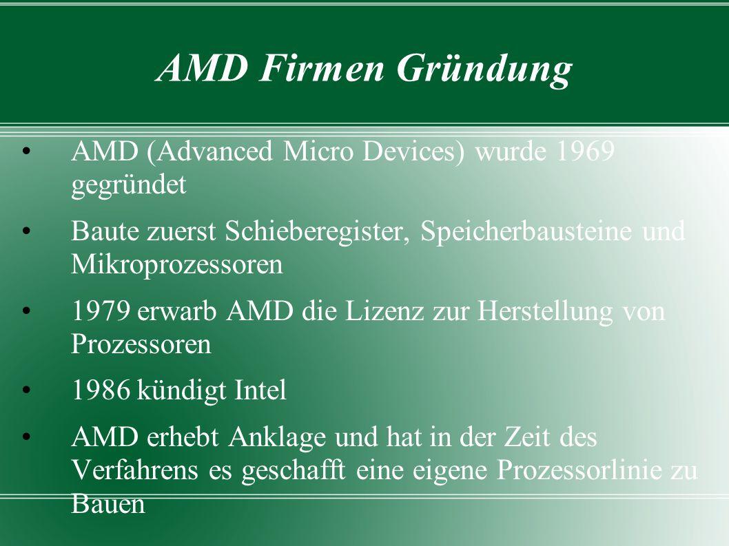 AMD Firmen Gründung AMD (Advanced Micro Devices) wurde 1969 gegründet Baute zuerst Schieberegister, Speicherbausteine und Mikroprozessoren 1979 erwarb