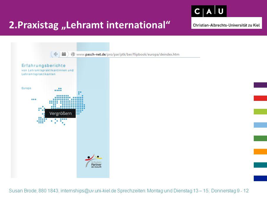 """2.Praxistag """"Lehramt international Susan Brode, 880 1843, internships@uv.uni-kiel.de Sprechzeiten: Montag und Dienstag 13 – 15, Donnerstag 9 - 12"""