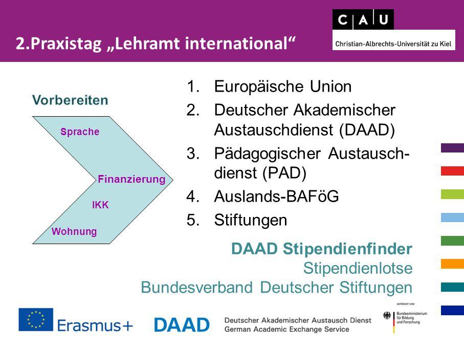 1.Europäische Union 2.Deutscher Akademischer Austauschdienst (DAAD) 3.Pädagogischer Austausch- dienst (PAD) 4.Auslands-BAFöG 5.Stiftungen Finanzierung