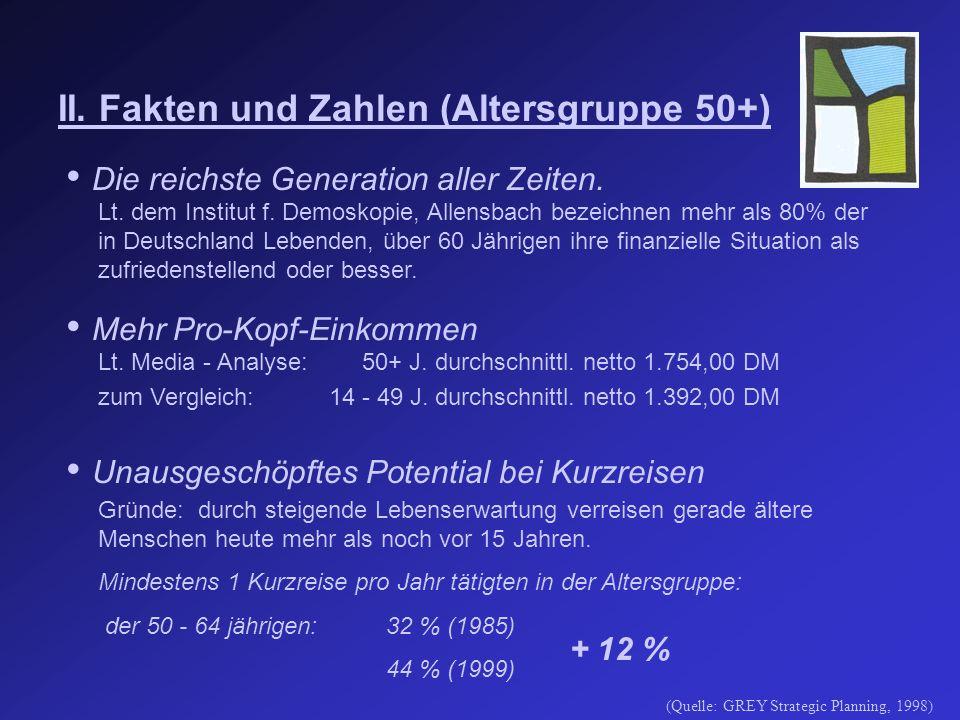 II. Fakten und Zahlen (Altersgruppe 50+) Die reichste Generation aller Zeiten.