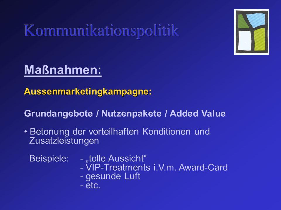 """Maßnahmen: Aussenmarketingkampagne: Grundangebote / Nutzenpakete / Added Value Betonung der vorteilhaften Konditionen und Zusatzleistungen Beispiele:- """"tolle Aussicht - VIP-Treatments i.V.m."""