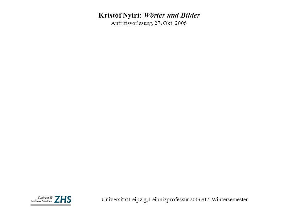 Kristóf Nyíri: Wörter und Bilder Antrittsvorlesung, 27. Okt. 2006 Universität Leipzig, Leibnizprofessur 2006/07, Wintersemester