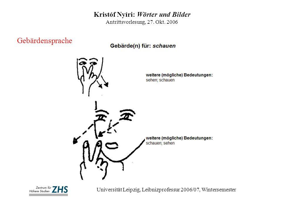 Kristóf Nyíri: Wörter und Bilder Antrittsvorlesung, 27. Okt. 2006 Universität Leipzig, Leibnizprofessur 2006/07, Wintersemester Gebärdensprache