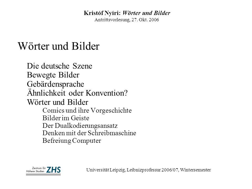 Kristóf Nyíri: Wörter und Bilder Antrittsvorlesung, 27. Okt. 2006 Universität Leipzig, Leibnizprofessur 2006/07, Wintersemester Wörter und Bilder Die