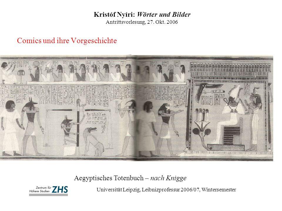 Comics und ihre Vorgeschichte Kristóf Nyíri: Wörter und Bilder Antrittsvorlesung, 27. Okt. 2006 Universität Leipzig, Leibnizprofessur 2006/07, Winters