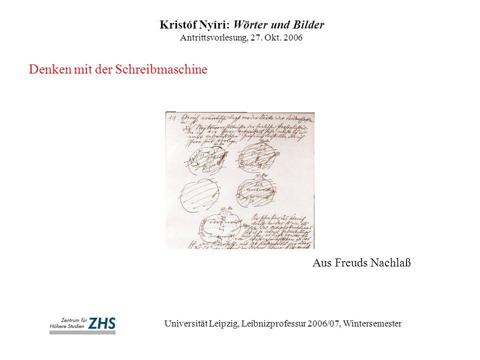 Denken mit der Schreibmaschine Kristóf Nyíri: Wörter und Bilder Antrittsvorlesung, 27. Okt. 2006 Universität Leipzig, Leibnizprofessur 2006/07, Winter