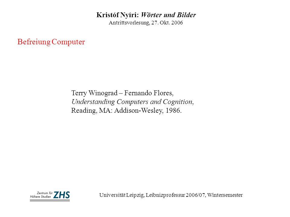 Befreiung Computer Kristóf Nyíri: Wörter und Bilder Antrittsvorlesung, 27. Okt. 2006 Universität Leipzig, Leibnizprofessur 2006/07, Wintersemester Ter