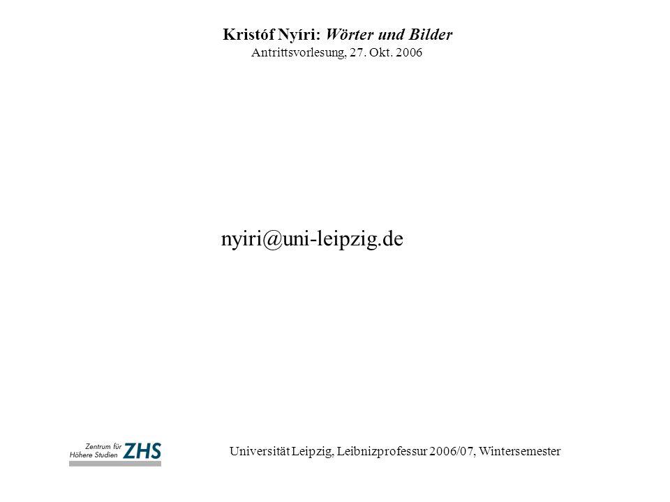 Kristóf Nyíri: Wörter und Bilder Antrittsvorlesung, 27. Okt. 2006 Universität Leipzig, Leibnizprofessur 2006/07, Wintersemester nyiri@uni-leipzig.de