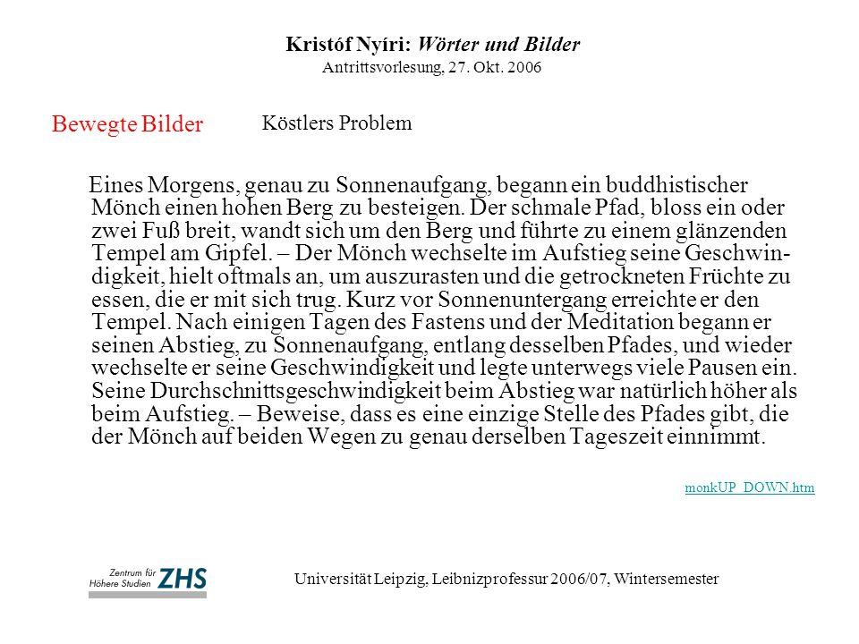 Kristóf Nyíri: Wörter und Bilder Antrittsvorlesung, 27. Okt. 2006 Universität Leipzig, Leibnizprofessur 2006/07, Wintersemester Eines Morgens, genau z