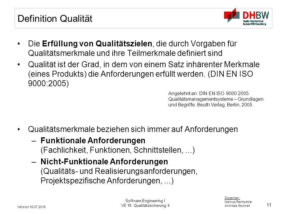 11 Dozenten: Markus Rentschler Andreas Stuckert Version 16.07.2015 Software Engineering I VE 16: Qualitätssicherung II Definition Qualität Die Erfüllu