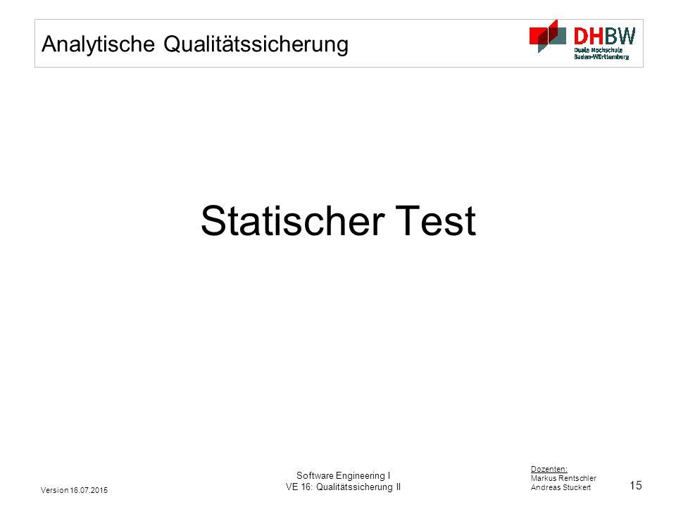 15 Dozenten: Markus Rentschler Andreas Stuckert Version 16.07.2015 Software Engineering I VE 16: Qualitätssicherung II Analytische Qualitätssicherung