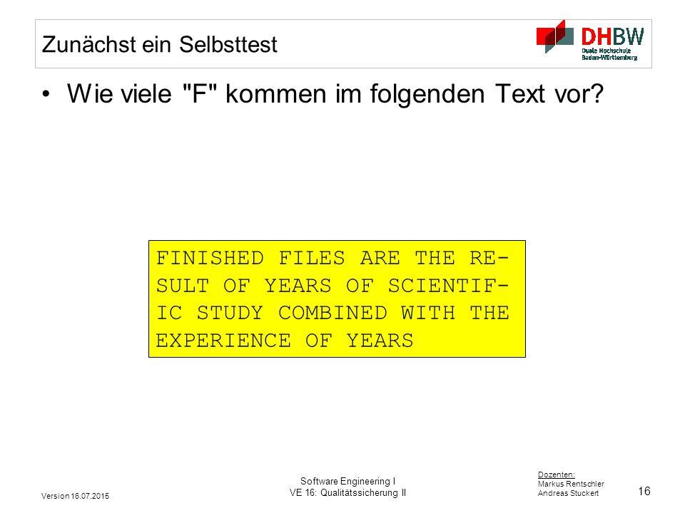 16 Dozenten: Markus Rentschler Andreas Stuckert Version 16.07.2015 Software Engineering I VE 16: Qualitätssicherung II Zunächst ein Selbsttest Wie vie