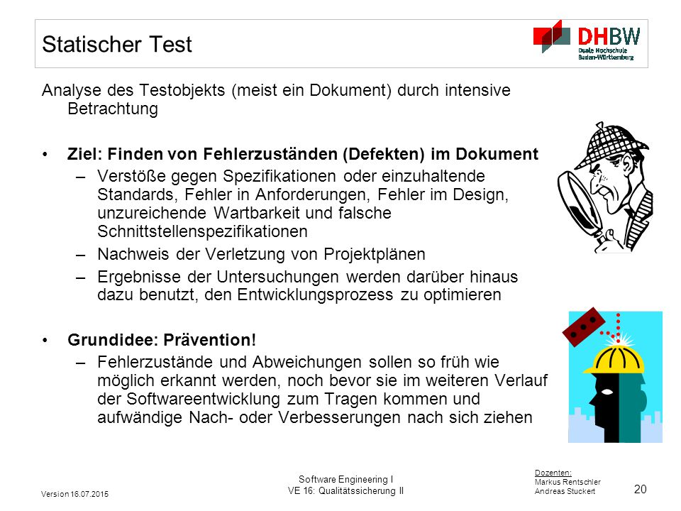 20 Dozenten: Markus Rentschler Andreas Stuckert Version 16.07.2015 Software Engineering I VE 16: Qualitätssicherung II Statischer Test Analyse des Tes