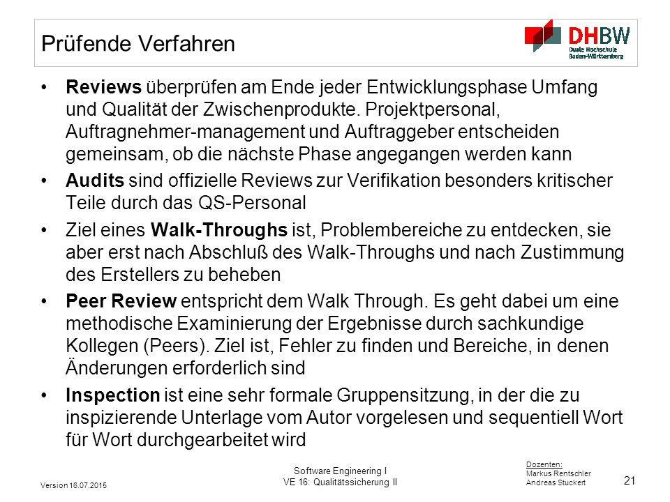 21 Dozenten: Markus Rentschler Andreas Stuckert Version 16.07.2015 Software Engineering I VE 16: Qualitätssicherung II Prüfende Verfahren Reviews über