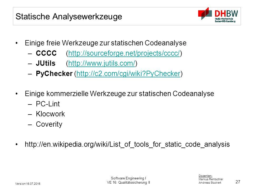 27 Dozenten: Markus Rentschler Andreas Stuckert Version 16.07.2015 Software Engineering I VE 16: Qualitätssicherung II Statische Analysewerkzeuge Eini