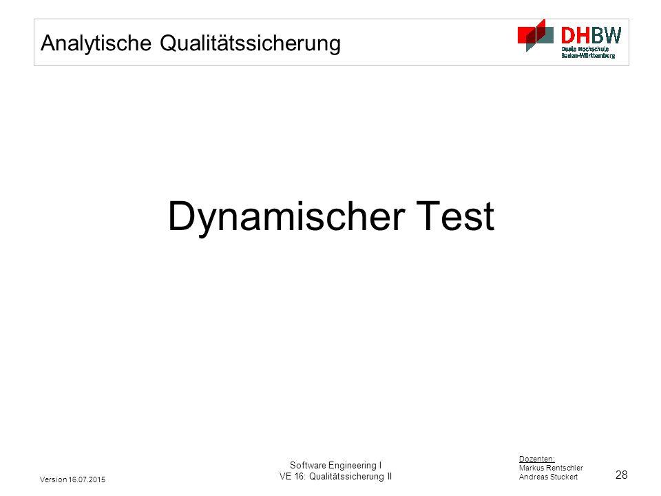 28 Dozenten: Markus Rentschler Andreas Stuckert Version 16.07.2015 Software Engineering I VE 16: Qualitätssicherung II Analytische Qualitätssicherung