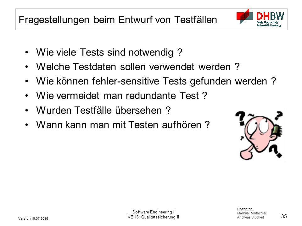 35 Dozenten: Markus Rentschler Andreas Stuckert Version 16.07.2015 Software Engineering I VE 16: Qualitätssicherung II Fragestellungen beim Entwurf vo