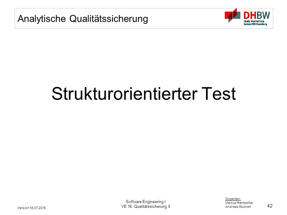 42 Dozenten: Markus Rentschler Andreas Stuckert Version 16.07.2015 Software Engineering I VE 16: Qualitätssicherung II Analytische Qualitätssicherung