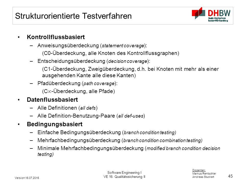 45 Dozenten: Markus Rentschler Andreas Stuckert Strukturorientierte Testverfahren Kontrollflussbasiert –Anweisungsüberdeckung ( statement coverage ):
