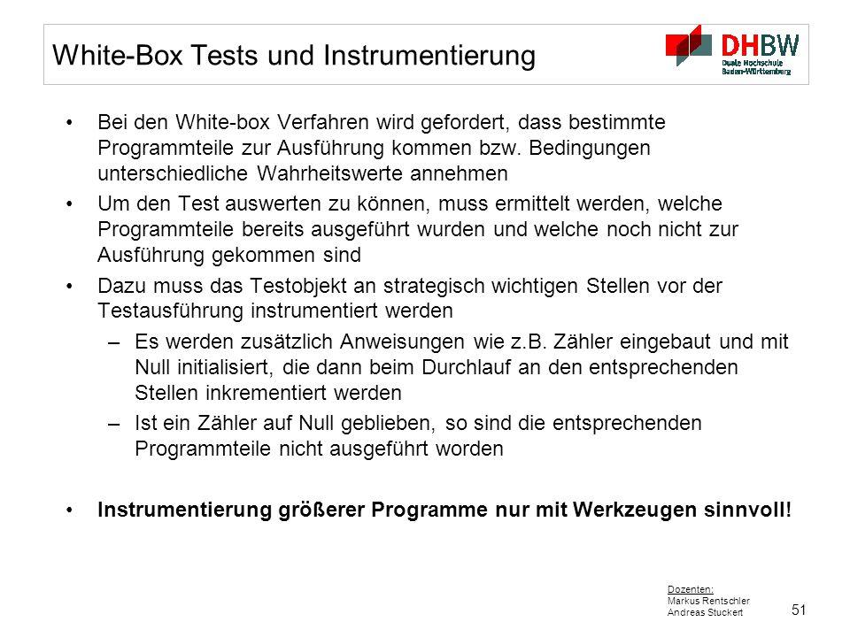 51 Dozenten: Markus Rentschler Andreas Stuckert White-Box Tests und Instrumentierung Bei den White-box Verfahren wird gefordert, dass bestimmte Progra
