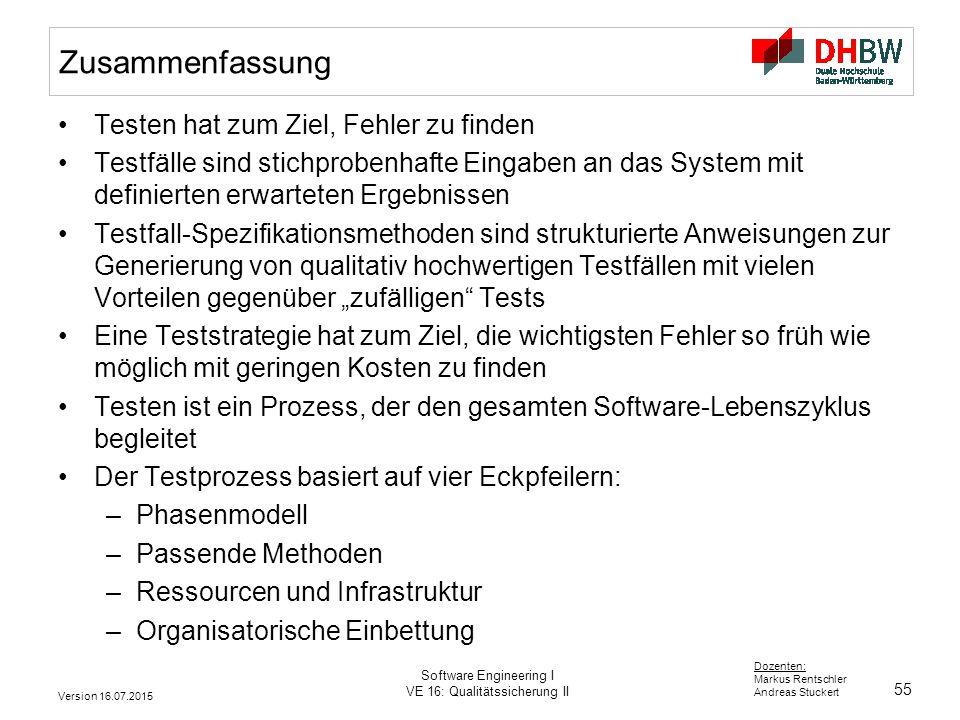 55 Dozenten: Markus Rentschler Andreas Stuckert Version 16.07.2015 Software Engineering I VE 16: Qualitätssicherung II Zusammenfassung Testen hat zum