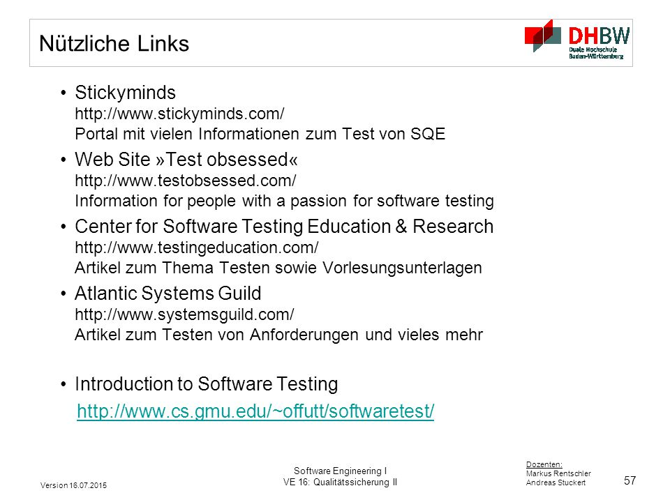 57 Dozenten: Markus Rentschler Andreas Stuckert Version 16.07.2015 Software Engineering I VE 16: Qualitätssicherung II Nützliche Links Stickyminds htt