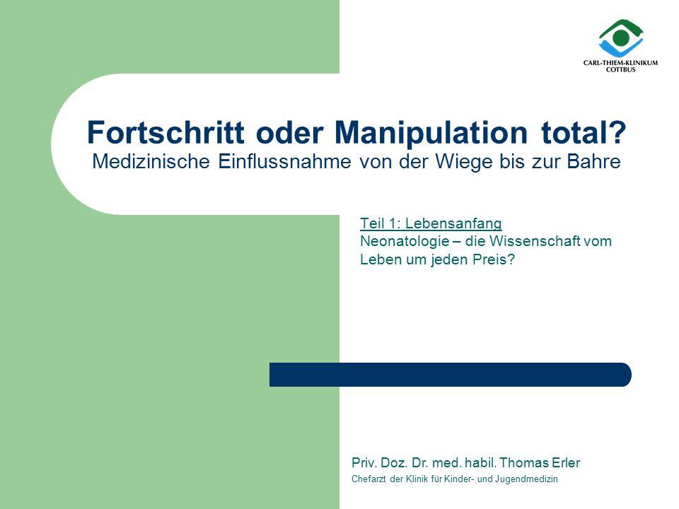 Fortschritt oder Manipulation total? Medizinische Einflussnahme von der Wiege bis zur Bahre Teil 1: Lebensanfang Neonatologie – die Wissenschaft vom L