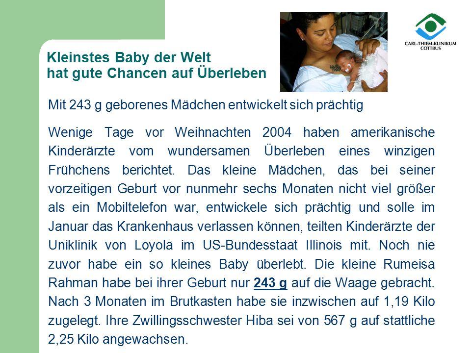 Kleinstes Baby der Welt hat gute Chancen auf Überleben Mit 243 g geborenes Mädchen entwickelt sich prächtig Wenige Tage vor Weihnachten 2004 haben ame