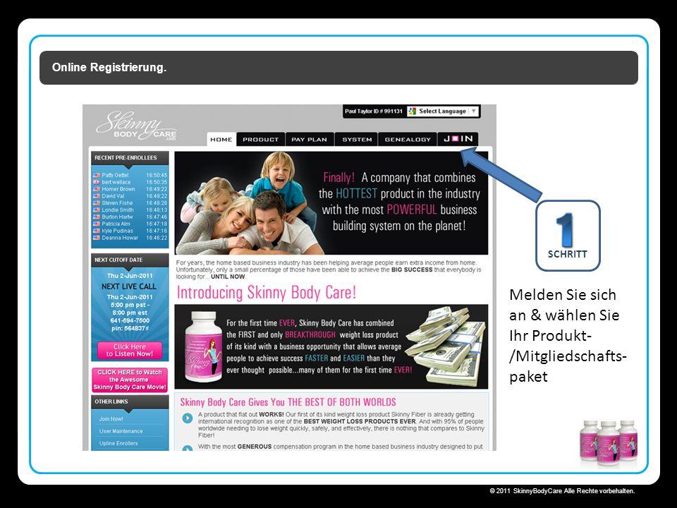 Skinny Body Care  © 2011 SkinnyBodyCare Alle Rechte vorbehalten. Online Registrierung. SCHRITT Melden Sie sich an & wählen Sie Ihr Produkt- /Mitglied
