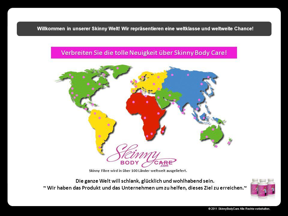 Skinny Body Care  © 2011 SkinnyBodyCare Alle Rechte vorbehalten. Willkommen in unserer Skinny Welt! Wir repräsentieren eine weltklasse und weltweite