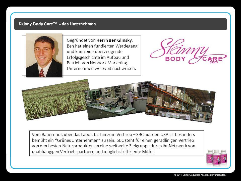 Skinny Body Care  © 2011 SkinnyBodyCare Alle Rechte vorbehalten. Skinny Body Care™ - das Unternehmen. Vom Bauernhof, über das Labor, bis hin zum Vert