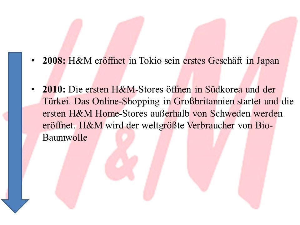 2008: H&M eröffnet in Tokio sein erstes Geschäft in Japan 2010: Die ersten H&M-Stores öffnen in Südkorea und der Türkei. Das Online-Shopping in Großbr