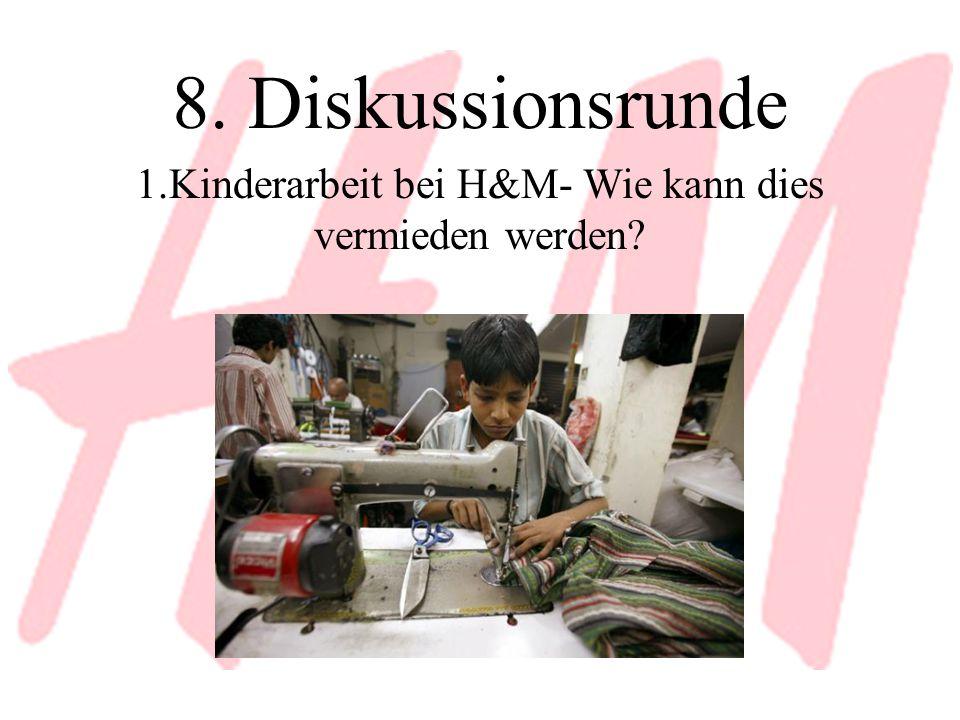 8. Diskussionsrunde 1.Kinderarbeit bei H&M- Wie kann dies vermieden werden?