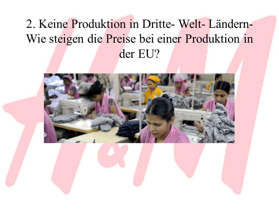 2. Keine Produktion in Dritte- Welt- Ländern- Wie steigen die Preise bei einer Produktion in der EU?