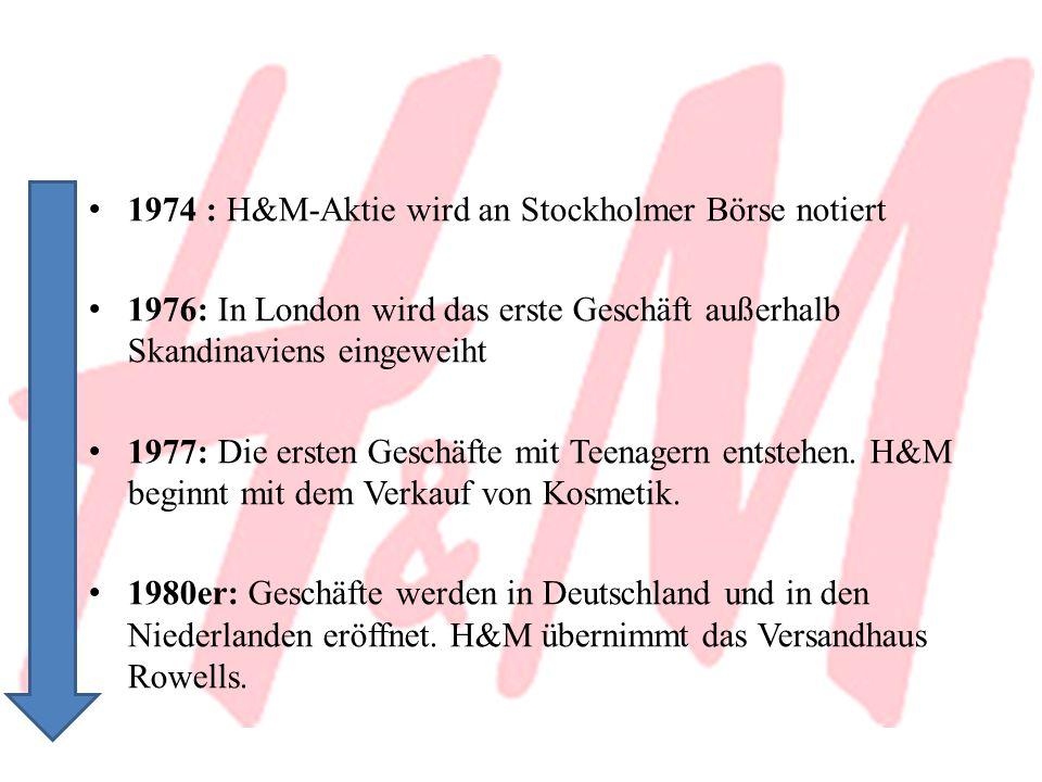 1974 : H&M-Aktie wird an Stockholmer Börse notiert 1976: In London wird das erste Geschäft außerhalb Skandinaviens eingeweiht 1977: Die ersten Geschäf