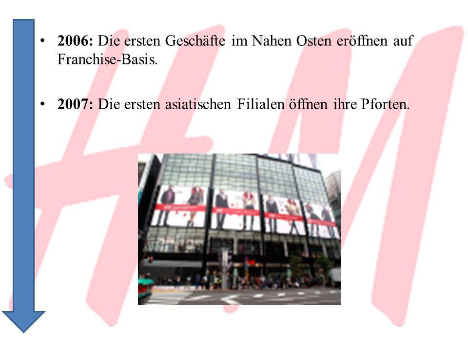 2006: Die ersten Geschäfte im Nahen Osten eröffnen auf Franchise-Basis. 2007: Die ersten asiatischen Filialen öffnen ihre Pforten.