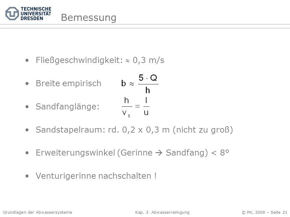 Grundlagen der Abwassersysteme Kap. 3 Abwasserreinigung © PK, 2009 – Seite 21 Fließgeschwindigkeit:  0,3 m/s Breite empirisch Sandfanglänge: Sandstap