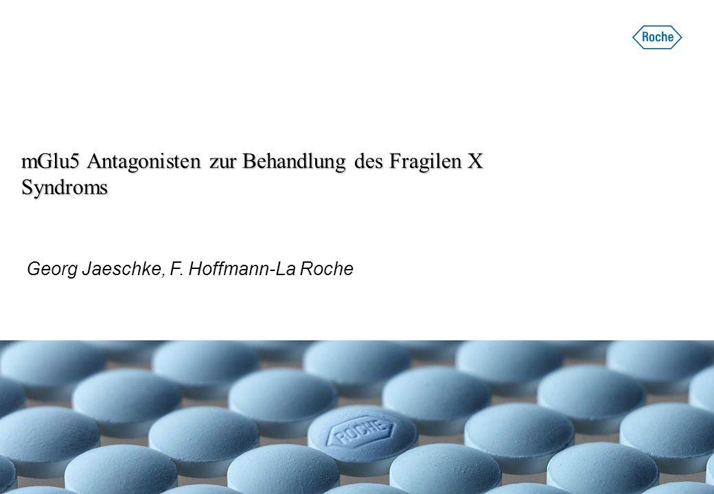 mGlu5 Antagonisten zur Behandlung des Fragilen X Syndroms Georg Jaeschke, F. Hoffmann-La Roche