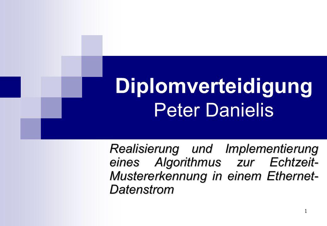 1 Diplomverteidigung Peter Danielis Realisierung und Implementierung eines Algorithmus zur Echtzeit- Mustererkennung in einem Ethernet- Datenstrom