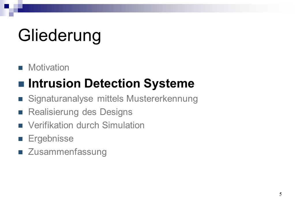 5 Gliederung Motivation Intrusion Detection Systeme Signaturanalyse mittels Mustererkennung Realisierung des Designs Verifikation durch Simulation Erg