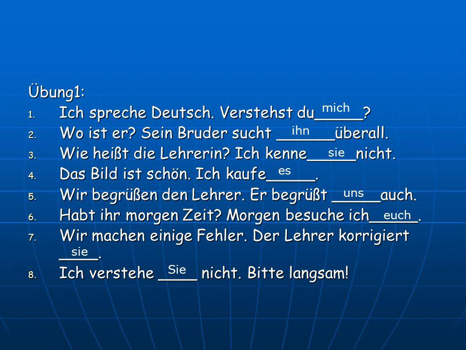 Übung1: 1.Ich spreche Deutsch. Verstehst du_____.