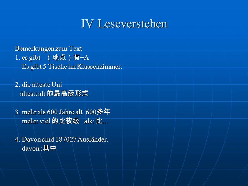 IV Leseverstehen Bemerkungen zum Text 1.es gibt (地点)有 +A Es gibt 5 Tische im Klassenzimmer.