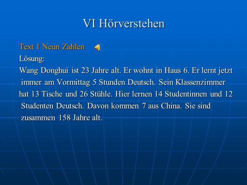 VI Hörverstehen Text 1 Neun Zahlen Lösung: Wang Donghui ist 23 Jahre alt.