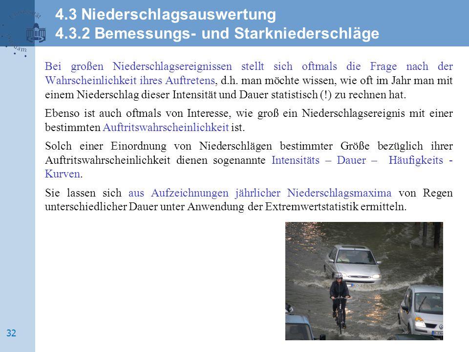 Bei großen Niederschlagsereignissen stellt sich oftmals die Frage nach der Wahrscheinlichkeit ihres Auftretens, d.h. man möchte wissen, wie oft im Jah