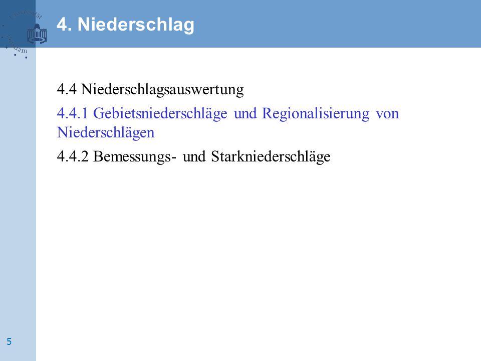 4.4 Niederschlagsauswertung 4.4.1 Gebietsniederschläge und Regionalisierung von Niederschlägen 4.4.2 Bemessungs- und Starkniederschläge 4. Niederschla